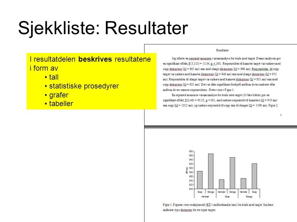 Sjekkliste: Resultater I resultatdelen beskrives resultatene i form av tall statistiske prosedyrer grafer tabeller