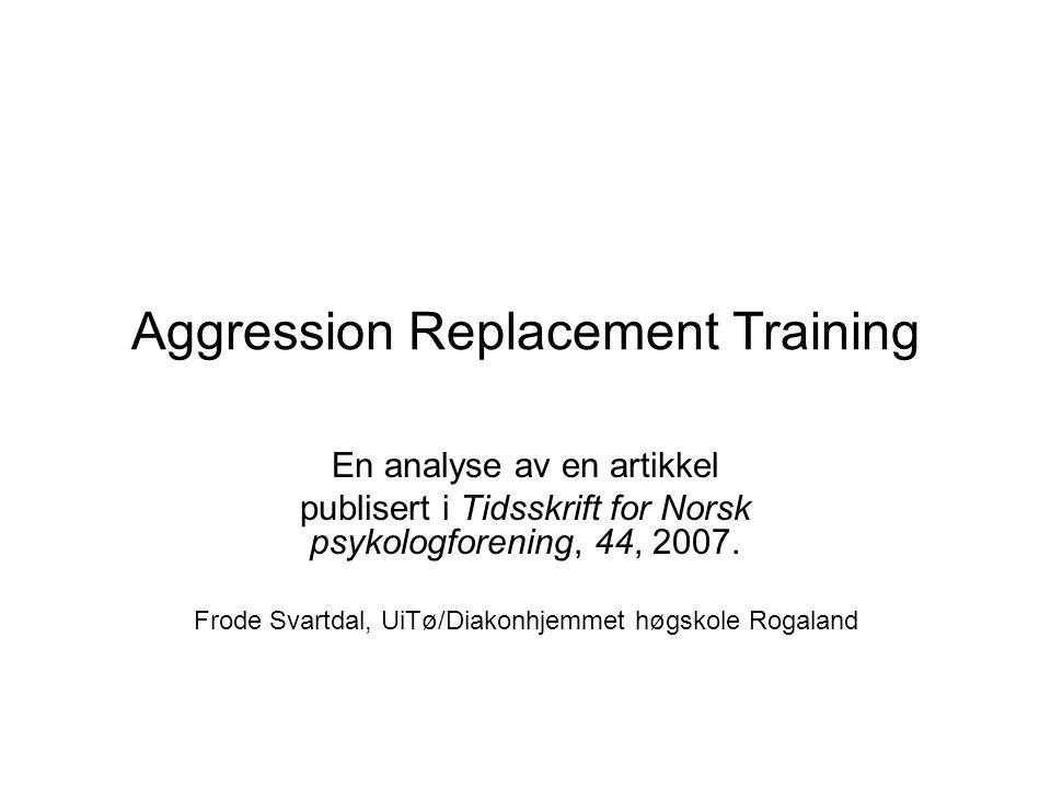 Aggression Replacement Training En analyse av en artikkel publisert i Tidsskrift for Norsk psykologforening, 44, 2007. Frode Svartdal, UiTø/Diakonhjem