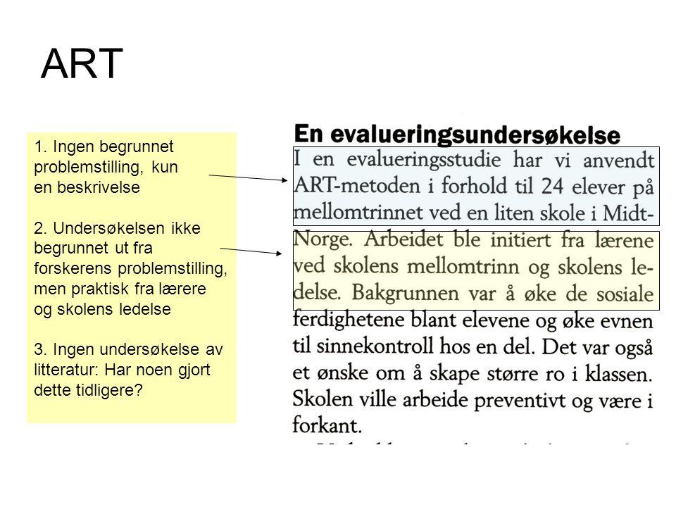 ART 1. Ingen begrunnet problemstilling, kun en beskrivelse 2. Undersøkelsen ikke begrunnet ut fra forskerens problemstilling, men praktisk fra lærere