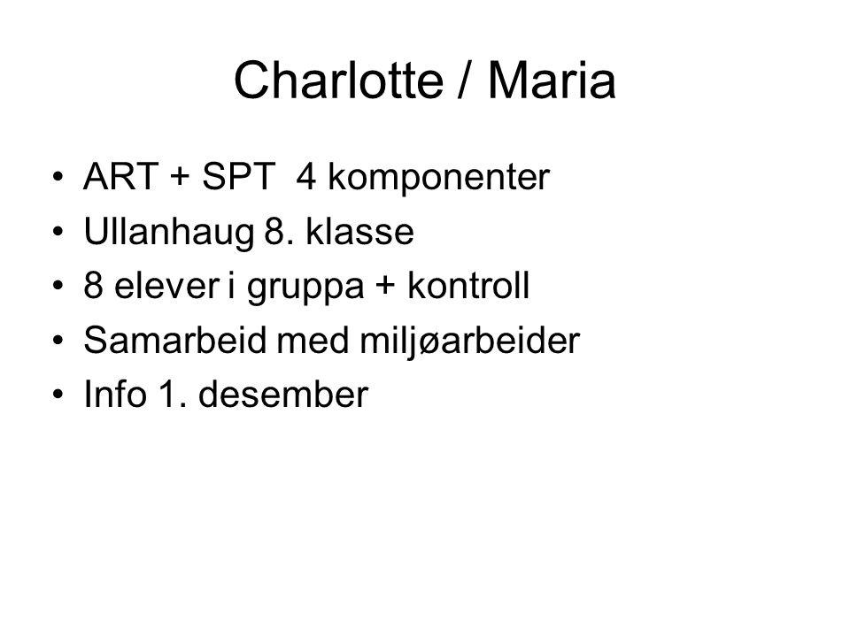 Charlotte / Maria ART + SPT 4 komponenter Ullanhaug 8. klasse 8 elever i gruppa + kontroll Samarbeid med miljøarbeider Info 1. desember