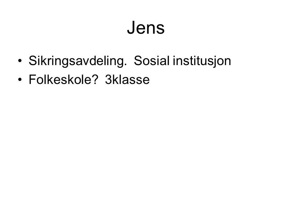 Jens Sikringsavdeling. Sosial institusjon Folkeskole? 3klasse