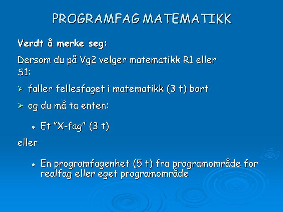 PROGRAMFAG MATEMATIKK Verdt å merke seg: Dersom du på Vg2 velger matematikk R1 eller S1:  faller fellesfaget i matematikk (3 t) bort  og du må ta en