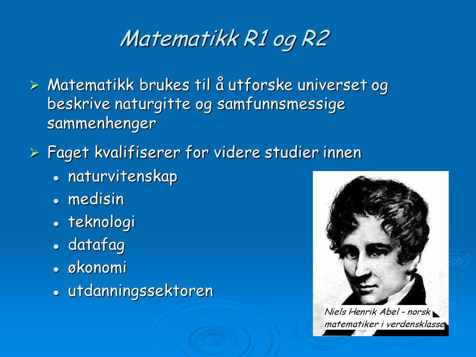 Matematikk R1 og R2  Matematikk brukes til å utforske universet og beskrive naturgitte og samfunnsmessige sammenhenger  Faget kvalifiserer for vider