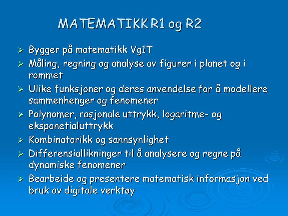 MATEMATIKK R1 og R2  Bygger på matematikk Vg1T  Måling, regning og analyse av figurer i planet og i rommet  Ulike funksjoner og deres anvendelse fo