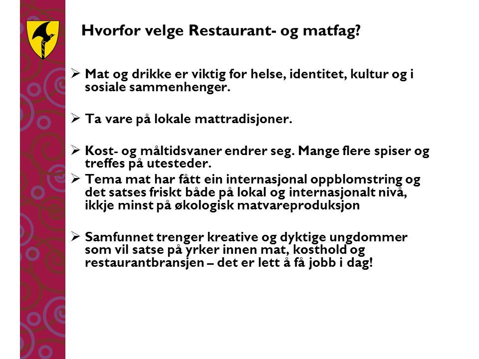Hvorfor velge Restaurant- og matfag?  Mat og drikke er viktig for helse, identitet, kultur og i sosiale sammenhenger.  Ta vare på lokale mattradisjo