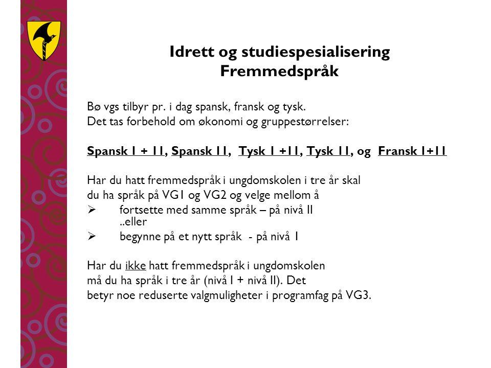 Idrett og studiespesialisering Fremmedspråk Bø vgs tilbyr pr. i dag spansk, fransk og tysk. Det tas forbehold om økonomi og gruppestørrelser: Spansk 1