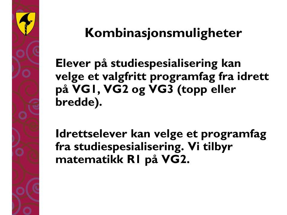 Kombinasjonsmuligheter Elever på studiespesialisering kan velge et valgfritt programfag fra idrett på VG1, VG2 og VG3 (topp eller bredde). Idrettselev