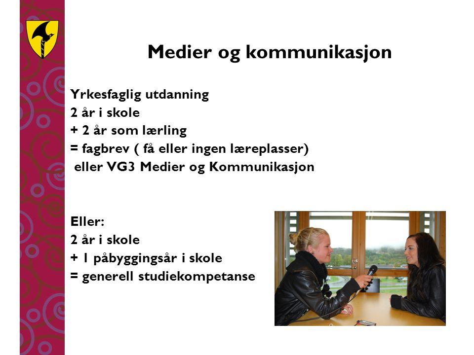 Medier og kommunikasjon Yrkesfaglig utdanning 2 år i skole + 2 år som lærling = fagbrev ( få eller ingen læreplasser) eller VG3 Medier og Kommunikasjo