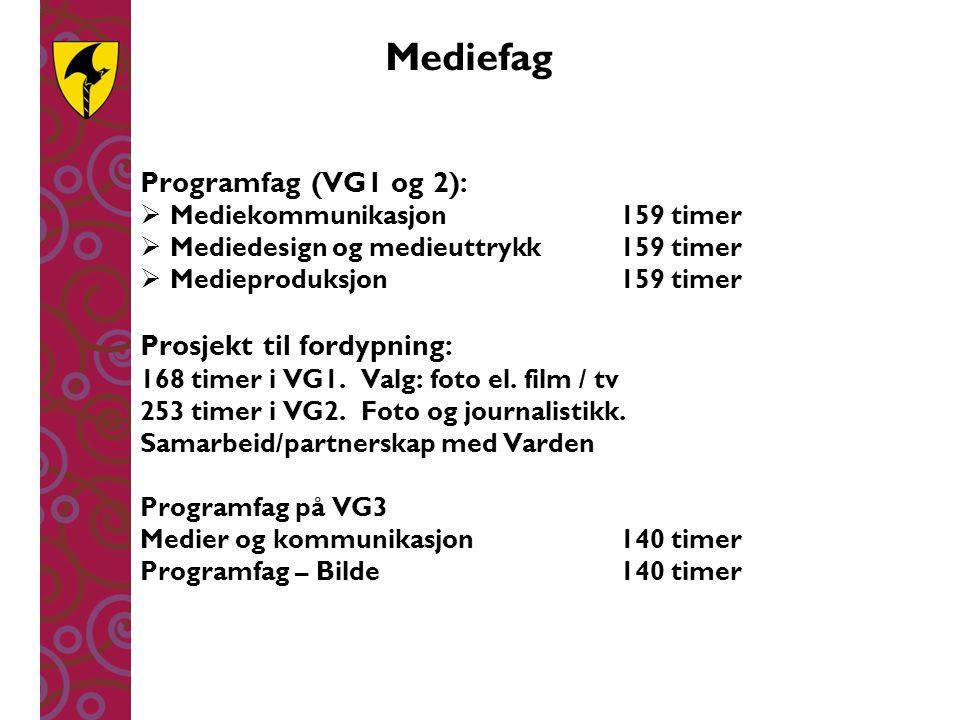Mediefag Programfag (VG1 og 2):  Mediekommunikasjon159 timer  Mediedesign og medieuttrykk159 timer  Medieproduksjon159 timer Prosjekt til fordypnin
