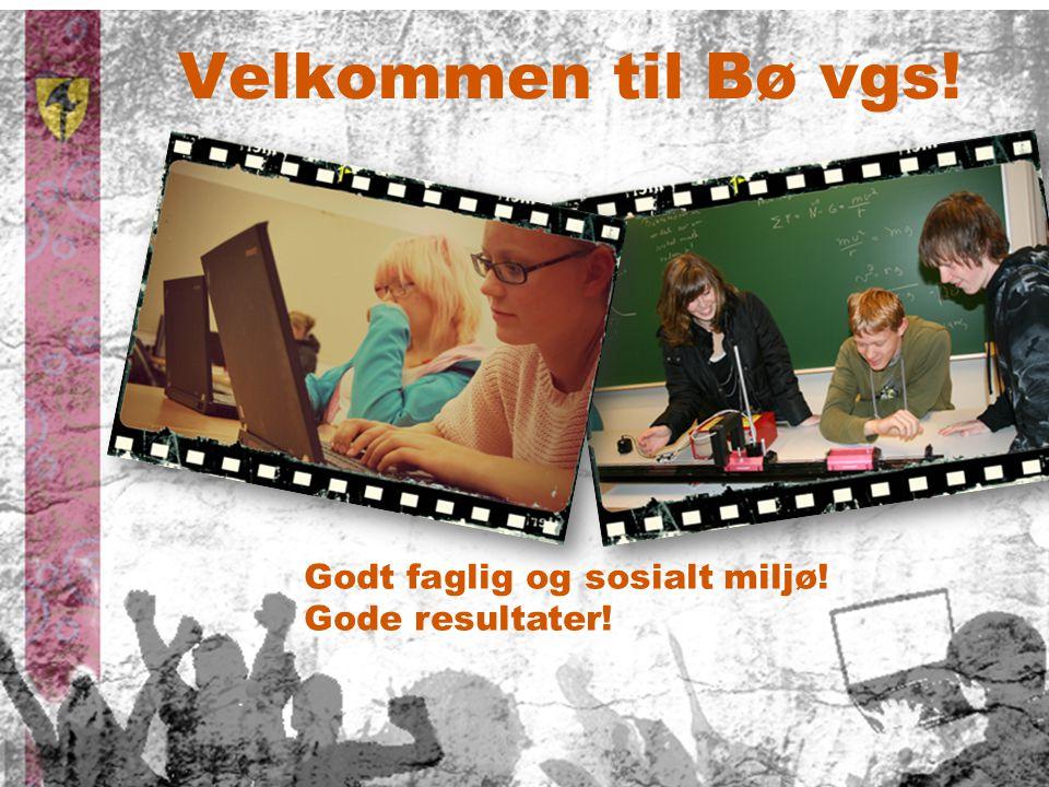 Velkommen til Bø vgs! Godt faglig og sosialt miljø! Gode resultater!