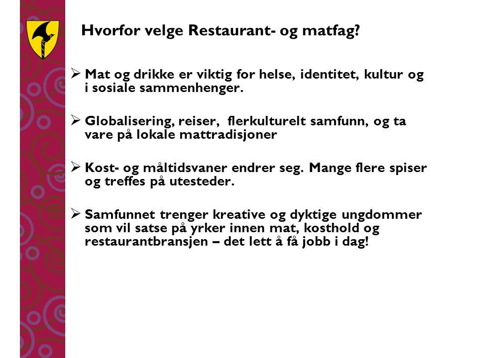 Hvorfor velge Restaurant- og matfag?  Mat og drikke er viktig for helse, identitet, kultur og i sosiale sammenhenger.  Globalisering, reiser, flerku