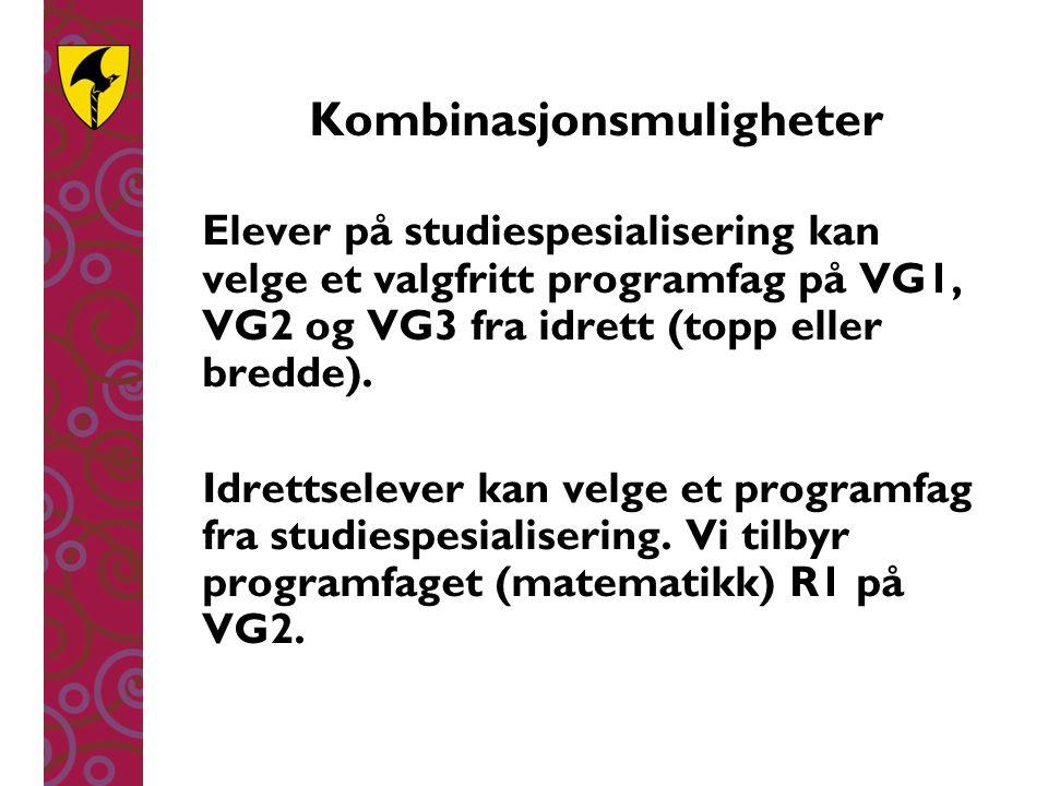 Kombinasjonsmuligheter Elever på studiespesialisering kan velge et valgfritt programfag på VG1, VG2 og VG3 fra idrett (topp eller bredde). Idrettselev