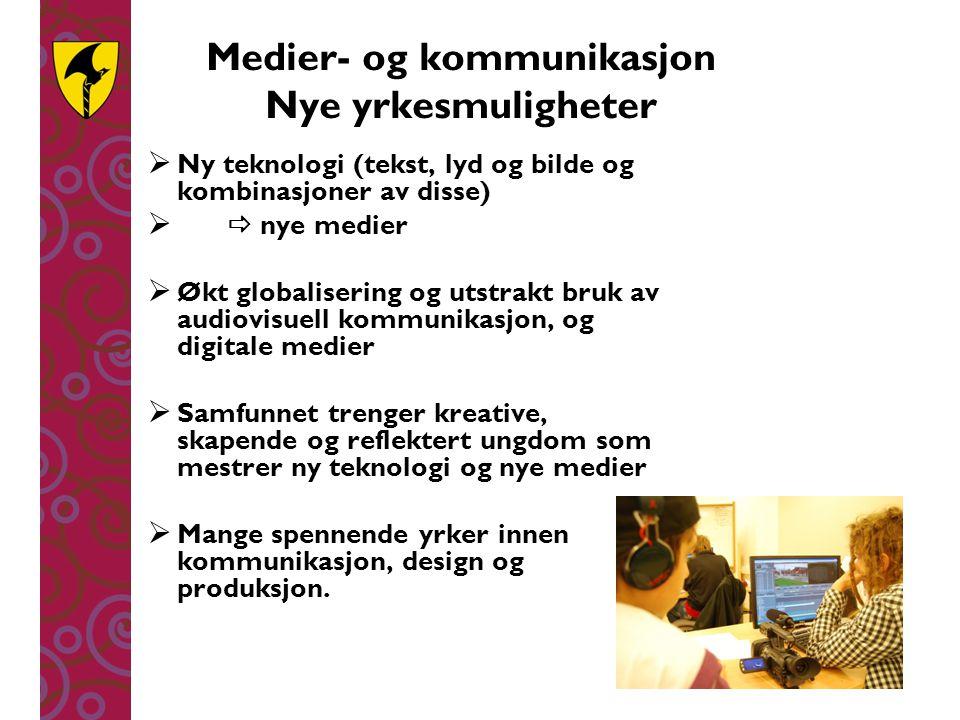 Medier og kommunikasjon Yrkesfaglig utdanning 2 år i skole + 2 år som lærling = fagbrev ( få eller ingen læreplasser) eller VG3 Medier og Kommunikasjon Eller: 2 år i skole + 1 påbyggingsår i skole = generell studiekompetanse