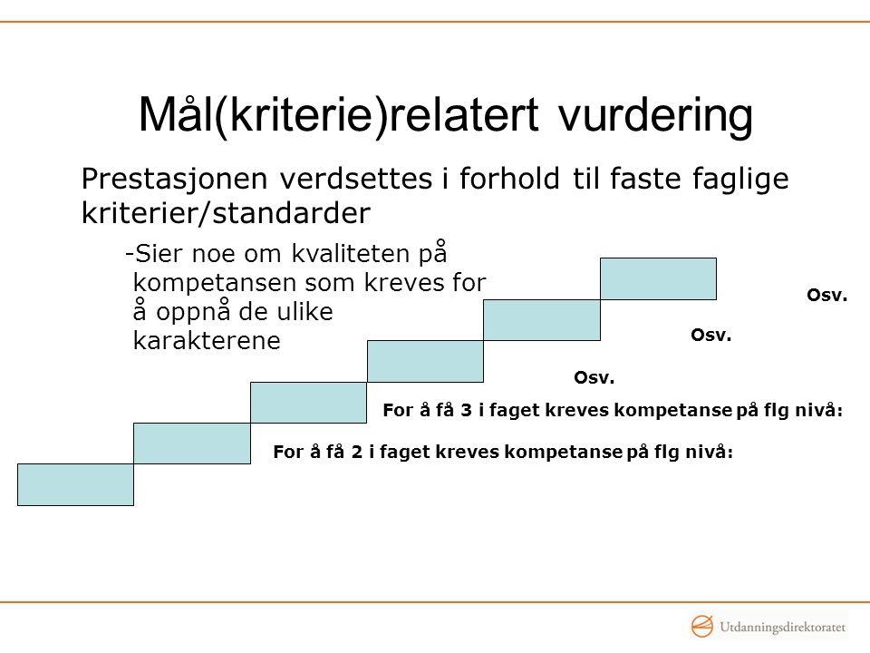Mål(kriterie)relatert vurdering For å få 2 i faget kreves kompetanse på flg nivå: Osv. For å få 3 i faget kreves kompetanse på flg nivå: Osv. Prestasj