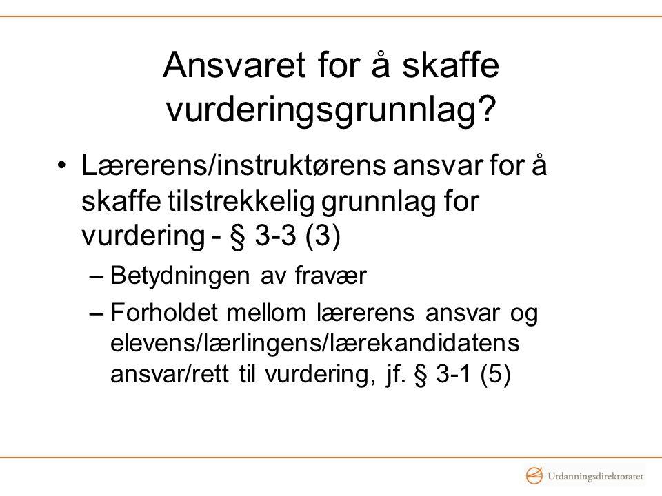 Ansvaret for å skaffe vurderingsgrunnlag? Lærerens/instruktørens ansvar for å skaffe tilstrekkelig grunnlag for vurdering - § 3-3 (3) –Betydningen av