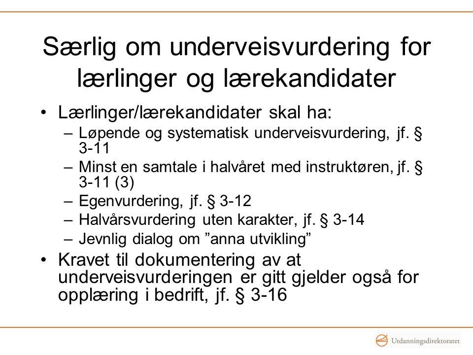 Særlig om underveisvurdering for lærlinger og lærekandidater Lærlinger/lærekandidater skal ha: –Løpende og systematisk underveisvurdering, jf. § 3-11