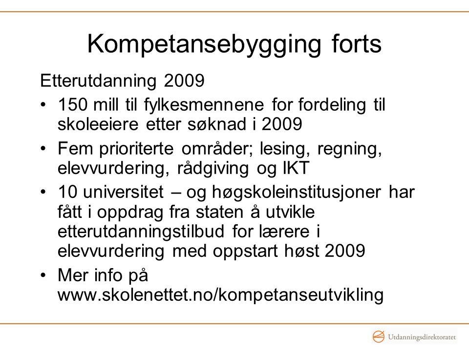 Kompetansebygging forts Etterutdanning 2009 150 mill til fylkesmennene for fordeling til skoleeiere etter søknad i 2009 Fem prioriterte områder; lesin