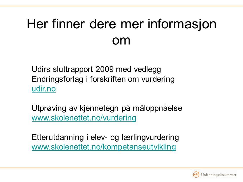 Her finner dere mer informasjon om Udirs sluttrapport 2009 med vedlegg Endringsforlag i forskriften om vurdering udir.no Utprøving av kjennetegn på må