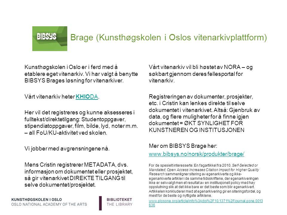 Brage (Kunsthøgskolen i Oslos vitenarkivplattform) Vårt vitenarkiv vil bli høstet av NORA – og søkbart gjennom deres fellesportal for vitenarkiv. Regi