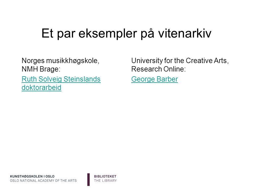 Et par eksempler på vitenarkiv Norges musikkhøgskole, NMH Brage: Ruth Solveig Steinslands doktorarbeid University for the Creative Arts, Research Onli