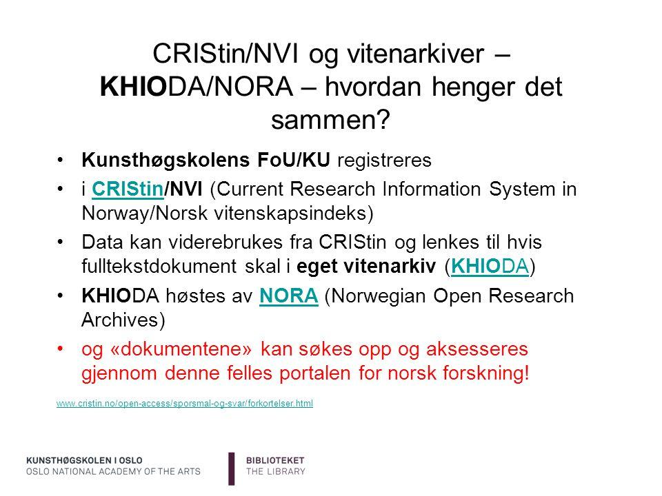 CRIStin/NVI og vitenarkiver – KHIODA/NORA – hvordan henger det sammen? Kunsthøgskolens FoU/KU registreres i CRIStin/NVI (Current Research Information