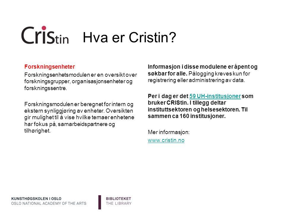 Hva er Cristin? Informasjon i disse modulene er åpent og søkbar for alle. Pålogging kreves kun for registrering eller administrering av data. Per i da