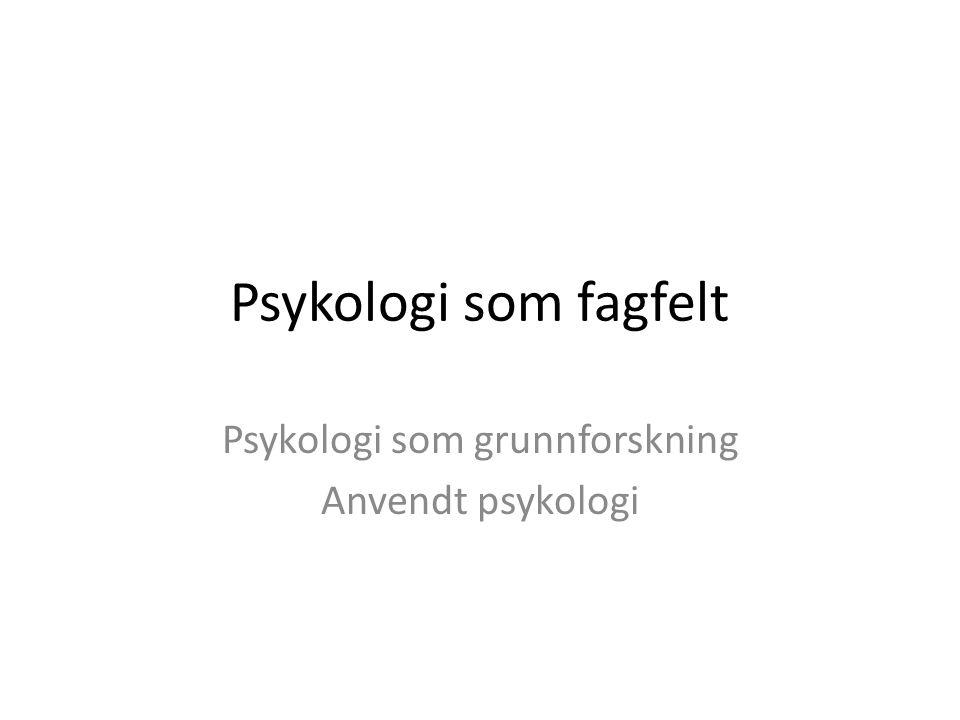 Psykologi som fagfelt Psykologi som grunnforskning Anvendt psykologi