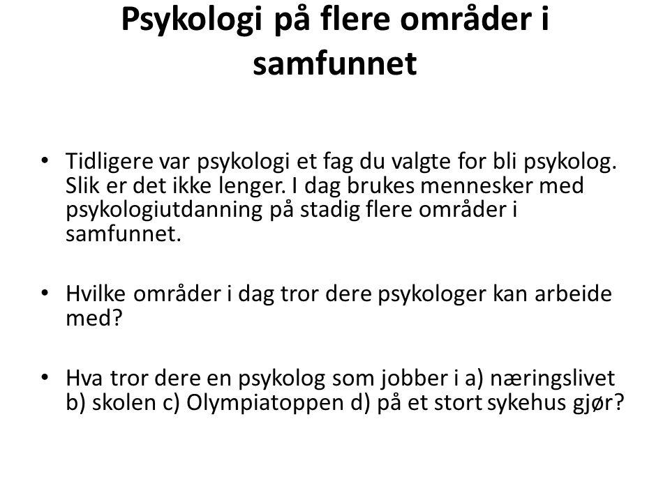 Psykologi på flere områder i samfunnet Tidligere var psykologi et fag du valgte for bli psykolog. Slik er det ikke lenger. I dag brukes mennesker med