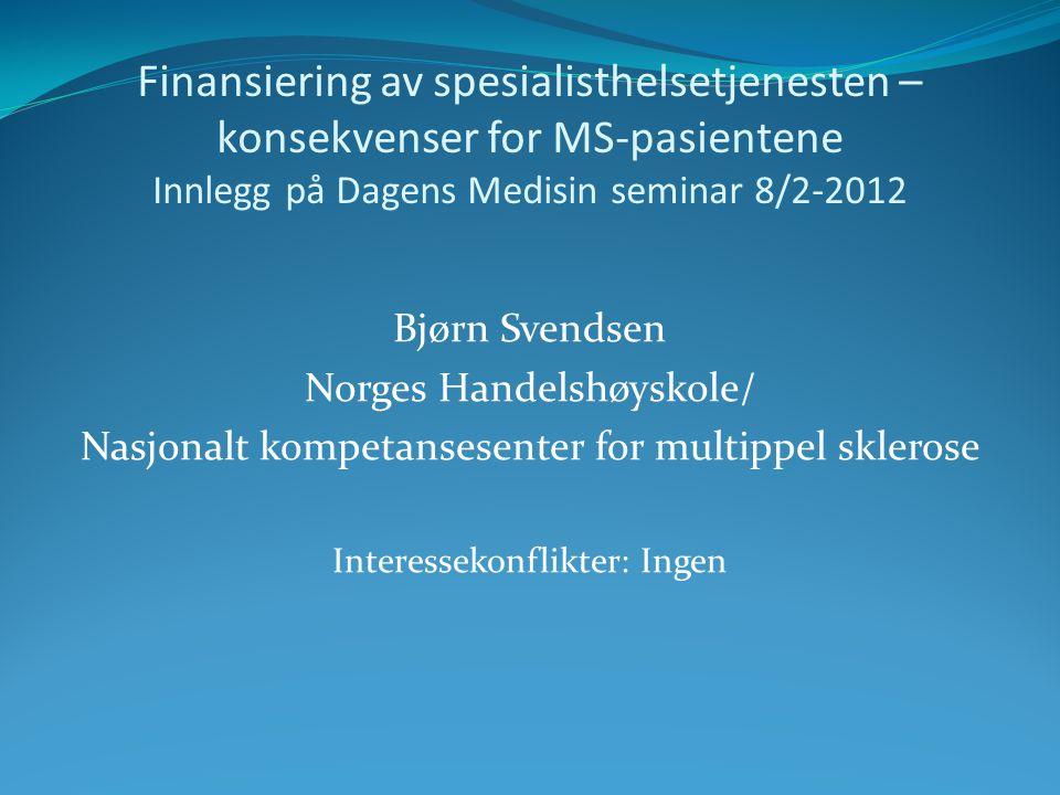 Finansiering av spesialisthelsetjenesten – konsekvenser for MS-pasientene Innlegg på Dagens Medisin seminar 8/2-2012 Bjørn Svendsen Norges Handelshøys