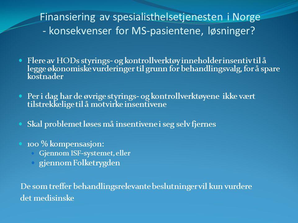 Finansiering av spesialisthelsetjenesten i Norge - konsekvenser for MS-pasientene, løsninger? Flere av HODs styrings- og kontrollverktøy inneholder in
