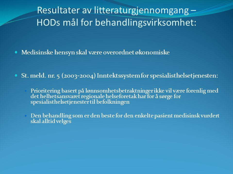 Resultater av litteraturgjennomgang – HODs mål for behandlingsvirksomhet: Medisinske hensyn skal være overordnet økonomiske St. meld. nr. 5 (2003-2004