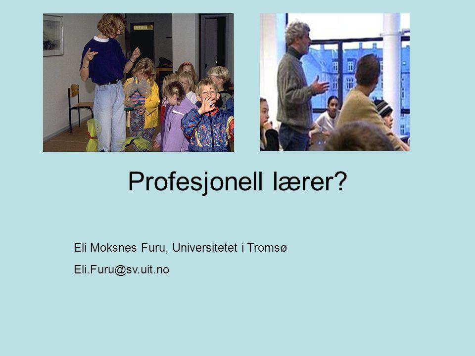 Profesjonell lærer? Eli Moksnes Furu, Universitetet i Tromsø Eli.Furu@sv.uit.no