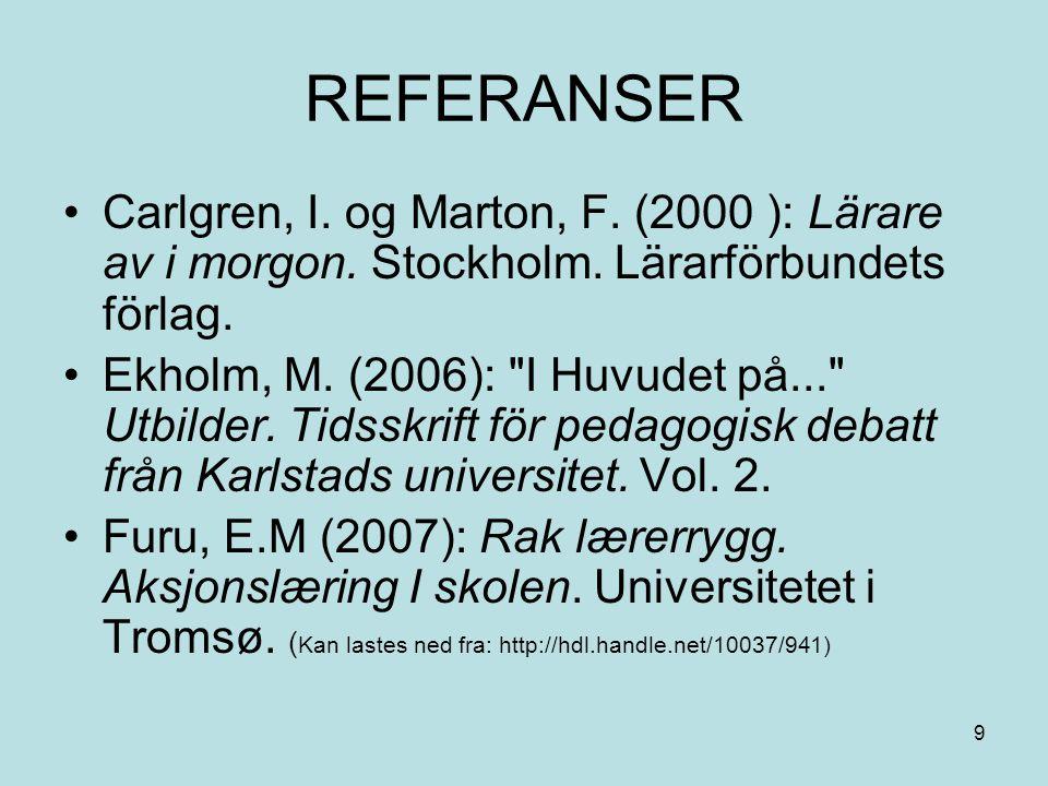 9 REFERANSER Carlgren, I. og Marton, F. (2000 ): Lärare av i morgon. Stockholm. Lärarförbundets förlag. Ekholm, M. (2006):