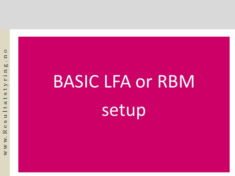 BASIC LFA or RBM setup w w w. R e s u l t a t s t y r i n g. n o