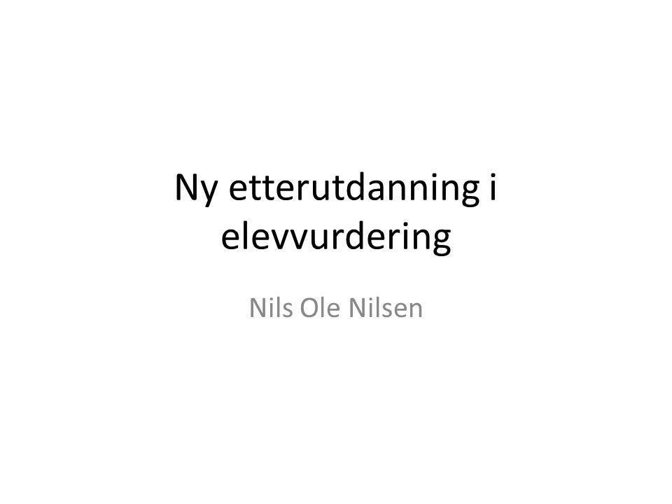 Ny etterutdanning i elevvurdering Nils Ole Nilsen