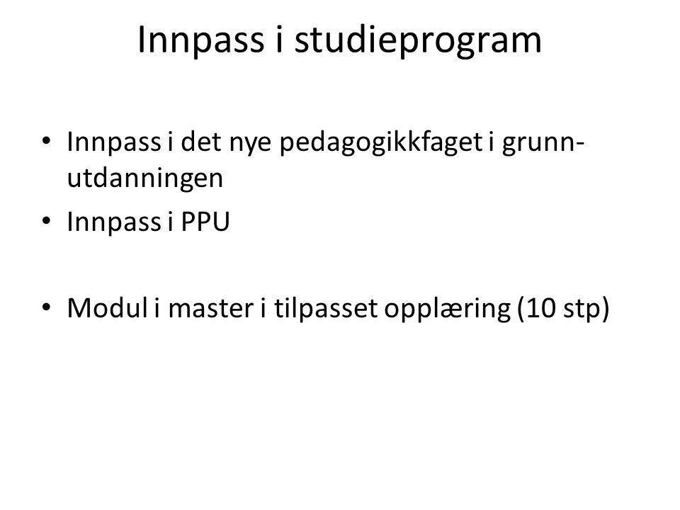 Innpass i studieprogram Innpass i det nye pedagogikkfaget i grunn- utdanningen Innpass i PPU Modul i master i tilpasset opplæring (10 stp)