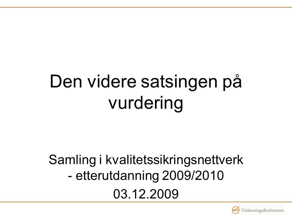 Den videre satsingen på vurdering Samling i kvalitetssikringsnettverk - etterutdanning 2009/2010 03.12.2009