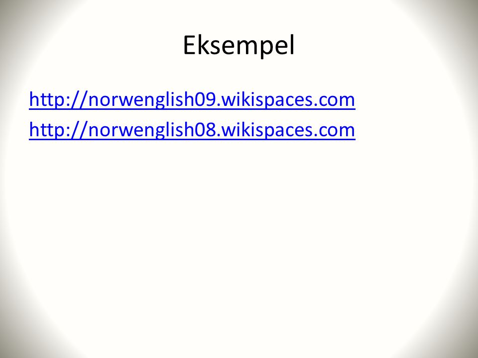 Eksempel http://norwenglish09.wikispaces.com http://norwenglish08.wikispaces.com