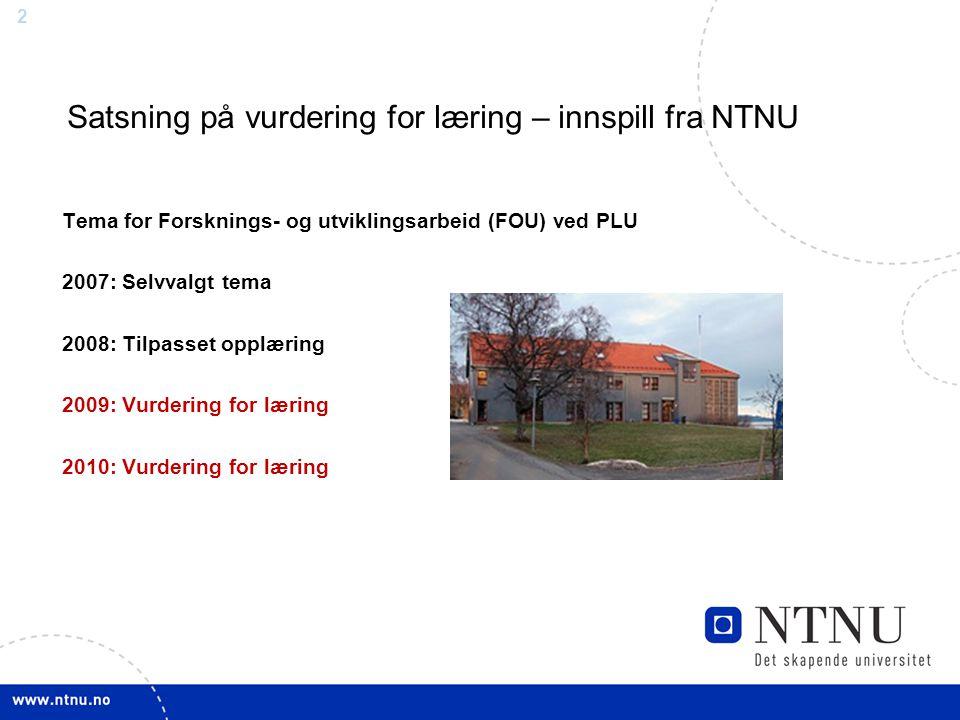 2 Satsning på vurdering for læring – innspill fra NTNU Tema for Forsknings- og utviklingsarbeid (FOU) ved PLU 2007: Selvvalgt tema 2008: Tilpasset opplæring 2009: Vurdering for læring 2010: Vurdering for læring