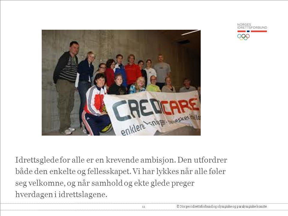 11© Norges idrettsforbund og olympiske og paralympiske komité Idrettsglede for alle er en krevende ambisjon.
