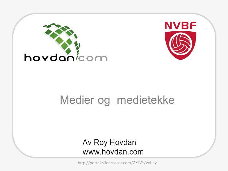 Av Roy Hovdan www.hovdan.com Medier og medietekke http://portal.sliderocket.com/CXLVY/Volley