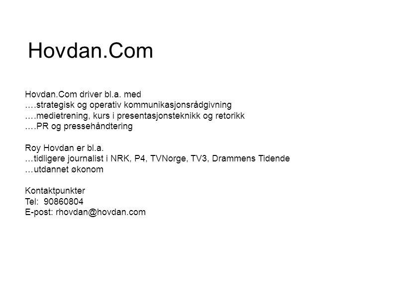 Hovdan.Com Hovdan.Com driver bl.a. med ….strategisk og operativ kommunikasjonsrådgivning ….medietrening, kurs i presentasjonsteknikk og retorikk ….PR