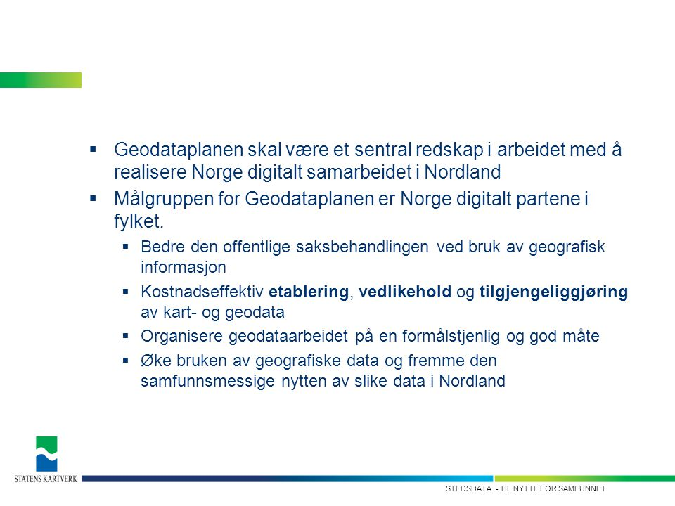 - TIL NYTTE FOR SAMFUNNETSTEDSDATA  Geodataplanen skal være et sentral redskap i arbeidet med å realisere Norge digitalt samarbeidet i Nordland  Mål