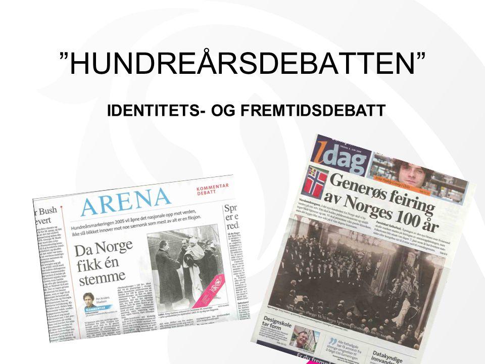 HUNDREÅRSDEBATTEN IDENTITETS- OG FREMTIDSDEBATT