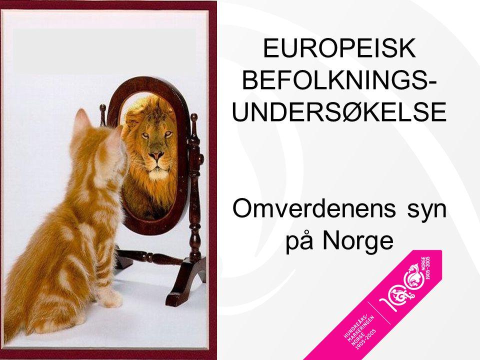 EUROPEISK BEFOLKNINGS- UNDERSØKELSE Omverdenens syn på Norge