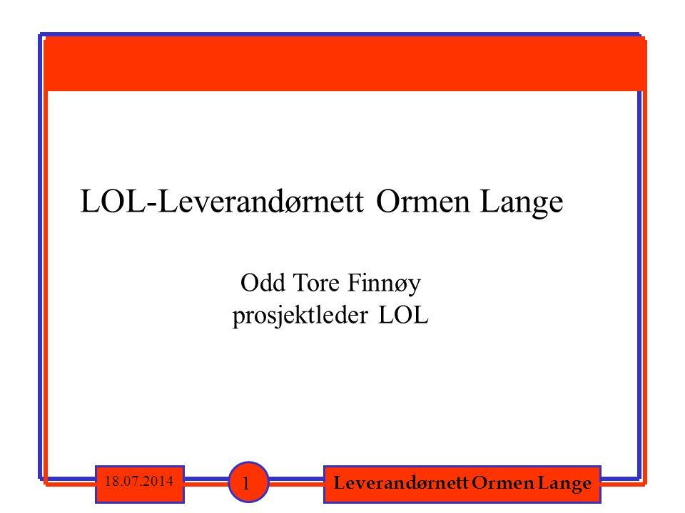 Leverandørnett Ormen Lange 18.07.2014 1 LOL-Leverandørnett Ormen Lange Odd Tore Finnøy prosjektleder LOL