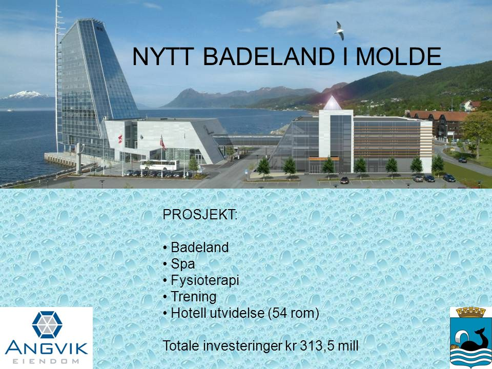 NYTT BADELAND I MOLDE PROSJEKT: Badeland Spa Fysioterapi Trening Hotell utvidelse (54 rom) Totale investeringer kr 313,5 mill