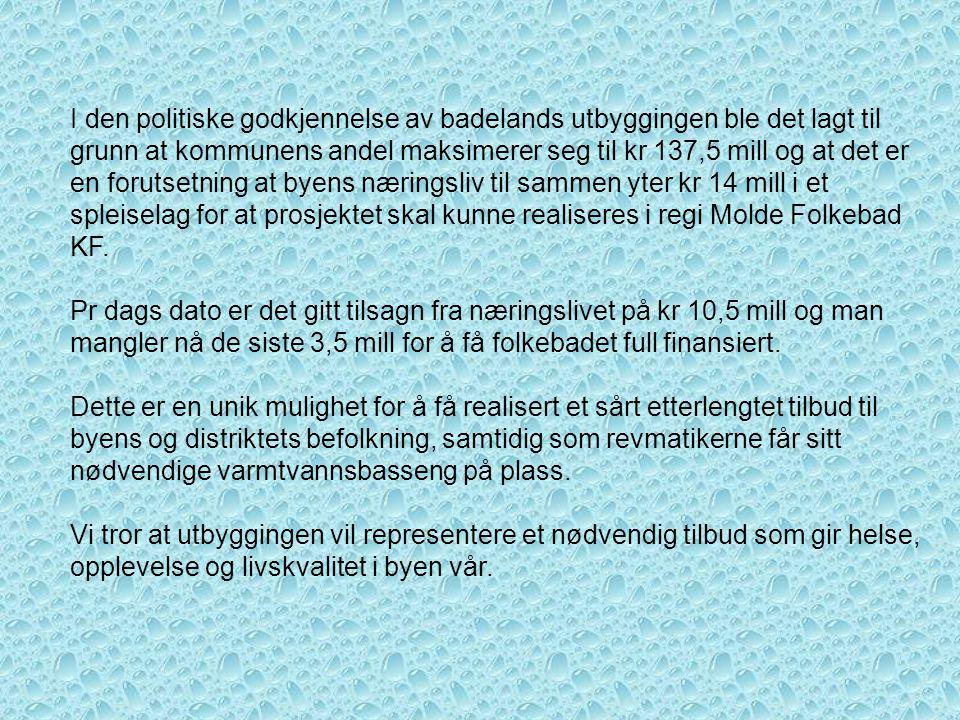 I den politiske godkjennelse av badelands utbyggingen ble det lagt til grunn at kommunens andel maksimerer seg til kr 137,5 mill og at det er en forutsetning at byens næringsliv til sammen yter kr 14 mill i et spleiselag for at prosjektet skal kunne realiseres i regi Molde Folkebad KF.