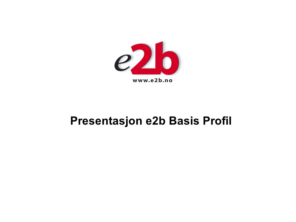 Presentasjon e2b Basis Profil