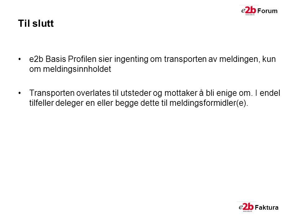 Faktura Forum Til slutt e2b Basis Profilen sier ingenting om transporten av meldingen, kun om meldingsinnholdet Transporten overlates til utsteder og mottaker å bli enige om.